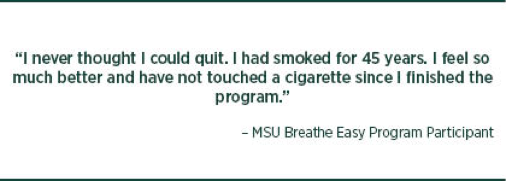 "Quote from past Breath Easy Program Participant. ""I never thought I could quit. I had smoked for 45 years. I feel so much better and have not touched a cigarette since I finished the program."""